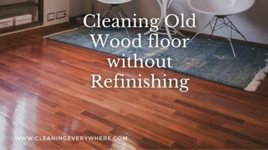 Cleaning Old Wood Floors Without